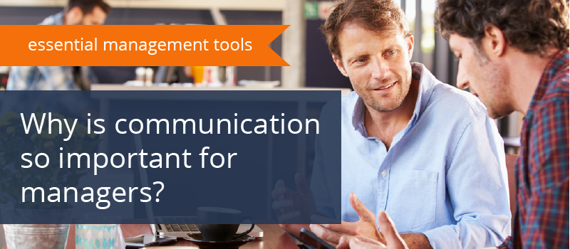 Communication for Managers: Why is it so Important?